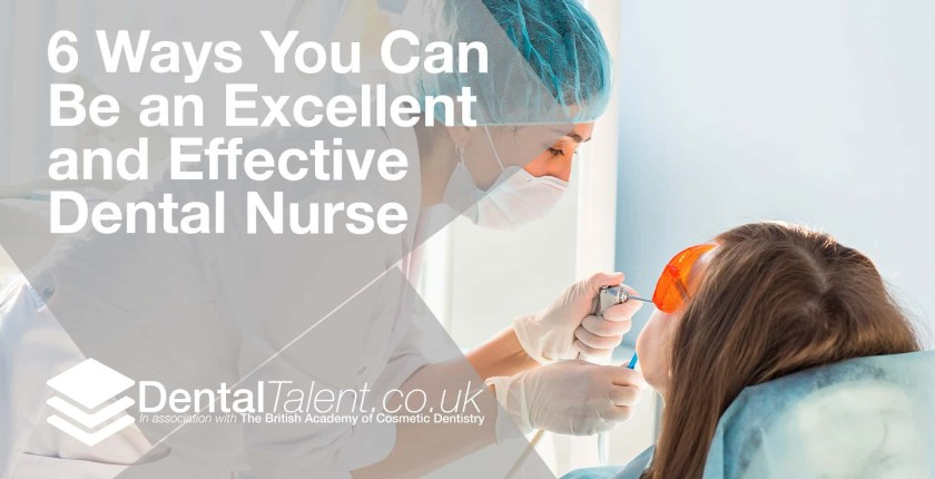 6 Ways You Can Be an Excellent and Effective Dental Nurse