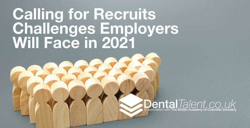 Calling for Recruits - Challenges Employers Will Face in 2021, Dental Talent – Calling for Recruits – Challenges Employers Will Face in 2021, Dental Talent