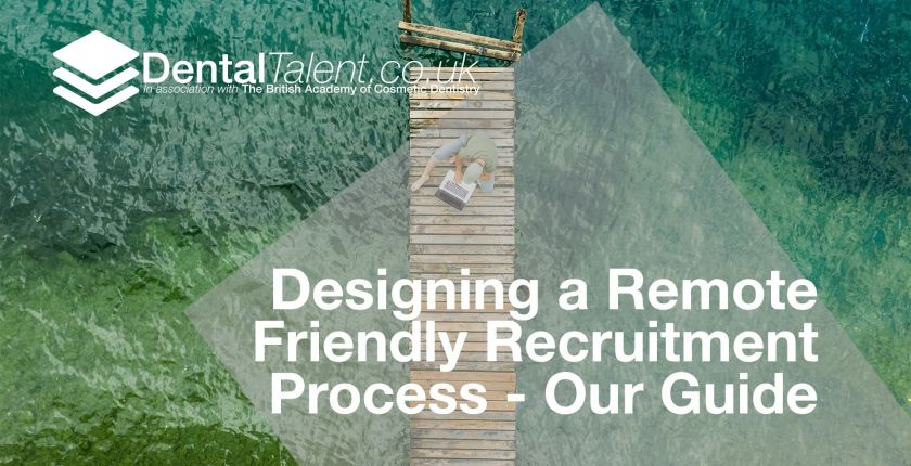 Designing a Remote Friendly Recruitment Process - Our Guide, Dental Talent – Designing a Remote Friendly Recruitment Process – Our Guide, Dental Talent