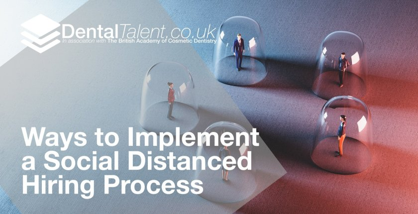 Ways to Implement a Social Distanced Hiring Process, Dental Talent – Ways to Implement  a Social Distanced  Hiring Process, Dental Talent