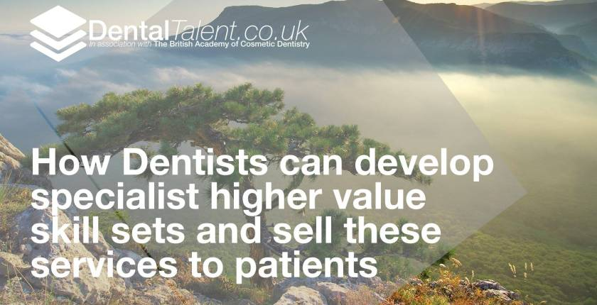 How Dentists can develop specialist higher value skill sets and sell these services to patients