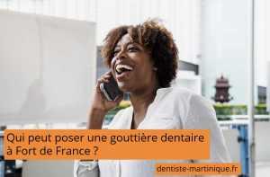 poser gouttière dentaire fort-de-france