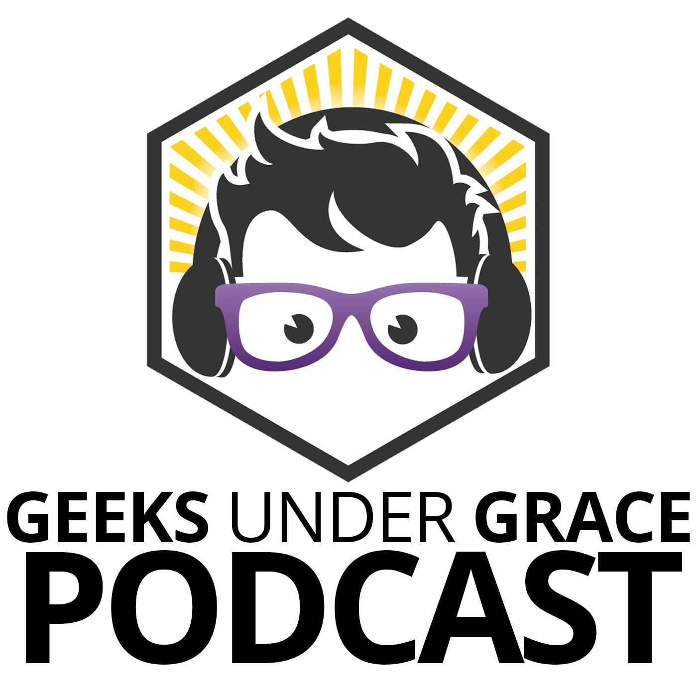 Geeks Under Grace Podcast