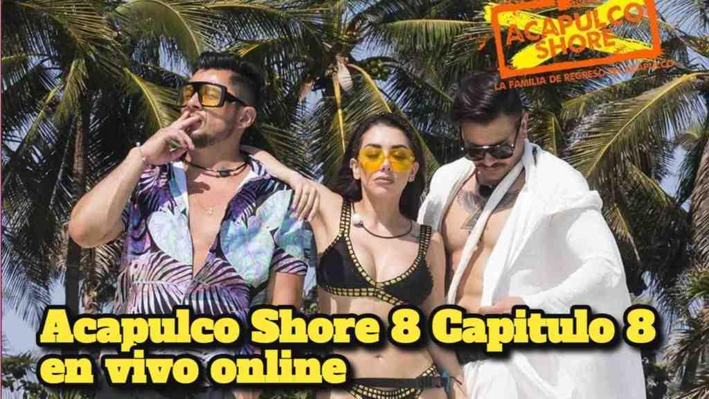 Acapulco Shore 8 Capitulo 8 en vivo online
