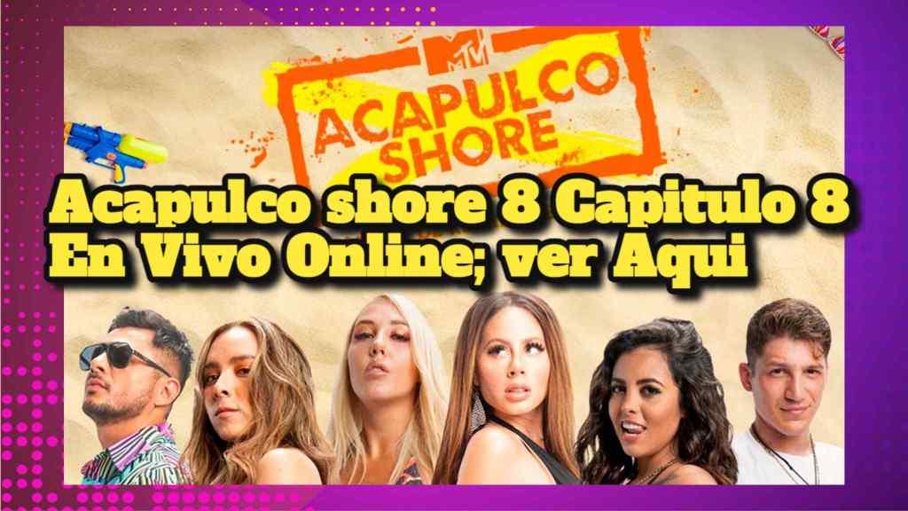 Acapulco shore 8 Capitulo 8 En Vivo Online; ver Aqui
