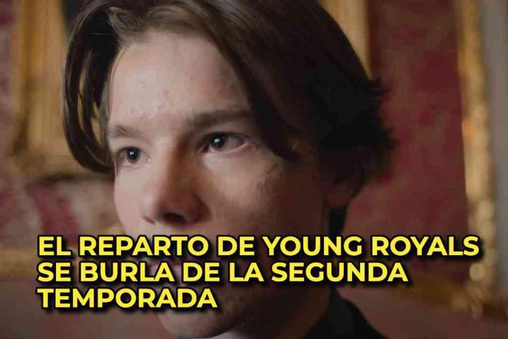 EL REPARTO DE YOUNG ROYALS SE BURLA DE LA SEGUNDA TEMPORADA