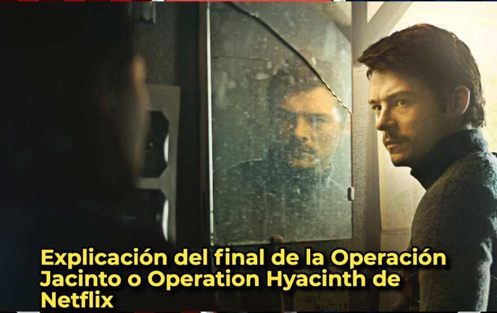 Explicación del final de la Operación Jacinto o Operation Hyacinth de Netflix