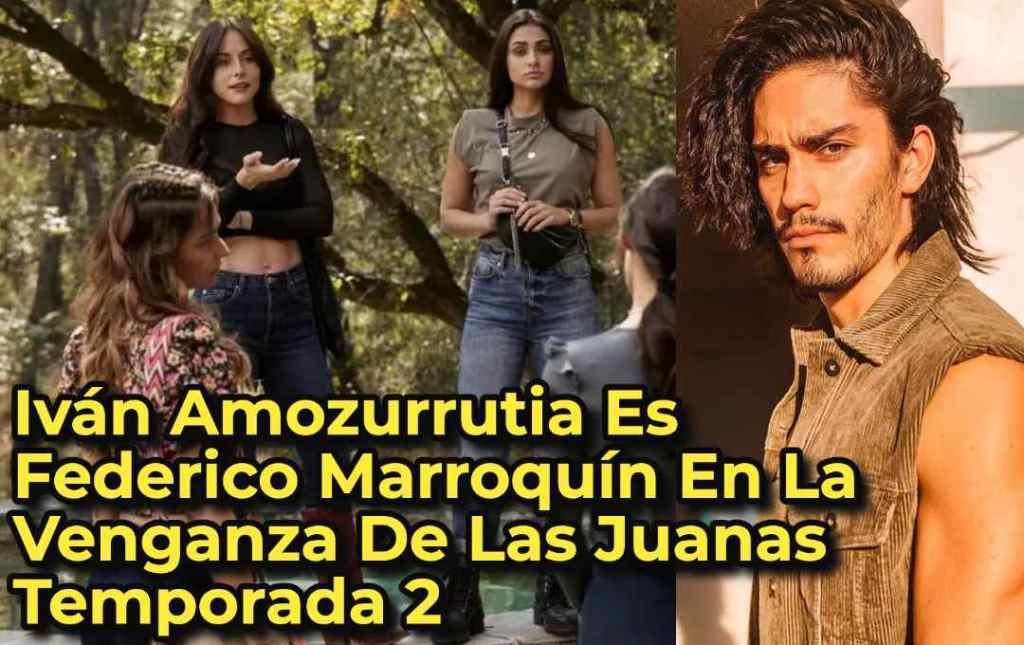 Iván Amozurrutia Es Federico Marroquín En La Venganza De Las Juanas Temporada 2