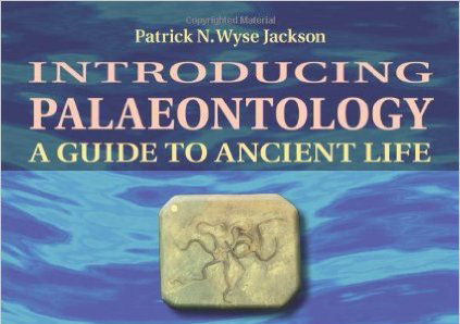 Book review: Introducing Palaeontology: A Guide to Ancient Life, by Patrick N Wyse Jackson