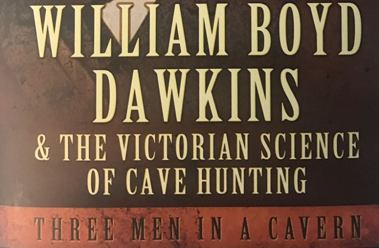 Book review: William Boyd Dawkins, the Victorian Science of Cave Hunting: Three Men in a Cavern, by Mark Wright