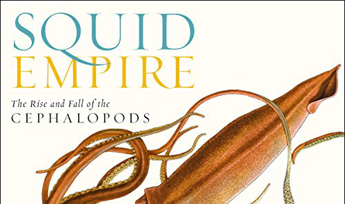 Book review: Squid Empire: The Rise and Fall of the Cephalopods, by Danna Staaf
