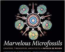 Marvelous Microfossils: Creators, Timekeepers, Architects, by Patrick De Wever, foreword by Hubert Reeves and translated by Alison Duncan