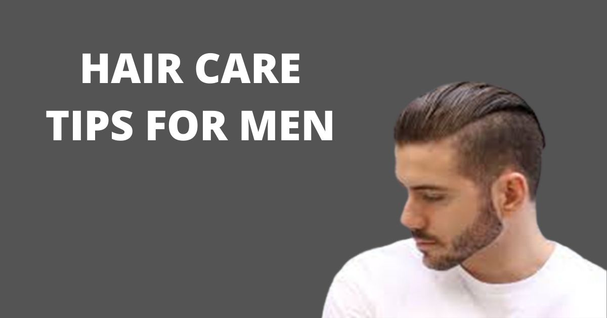 Best Hair Care For Men To Maintain Hair Growth 10 Hair Tips