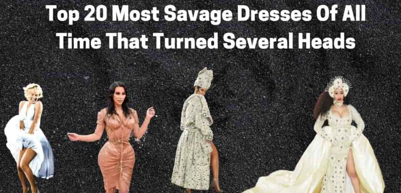 Savage dresses of all time