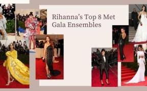 Rihanna's Top 8 Iconic Met Gala Ensembles