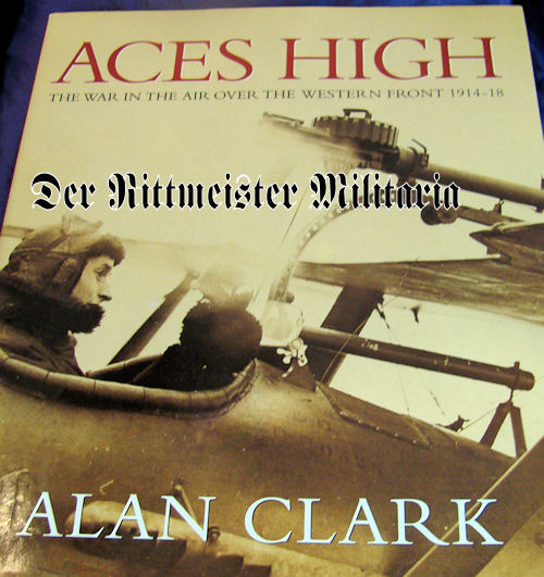 GERMANY - BOOK - ACES HIGH - THE WAR IN THE AIR OVER THE WESTERN FRONT 1914 - 1918 by ALAN CLARK - Imperial German Military Antiques Sale