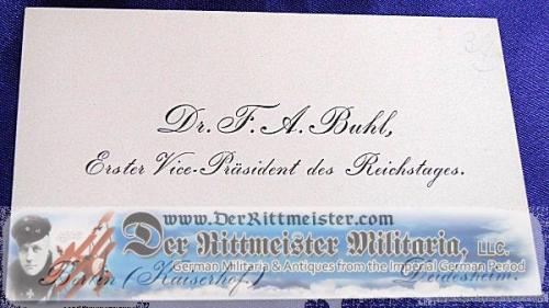 GERMANY - CALLING CARD - DR. F. A. BUHL - ERSTER VICE-PRÄSIDENT des REICHSTAGES - Imperial German Military Antiques Sale