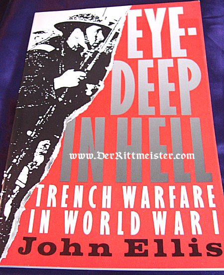 GERMANY - BOOK - EYE DEEP IN HELL: TRENCH WARFARE IN WORLD WAR 1 by JOHN ELLIS - Imperial German Military Antiques Sale