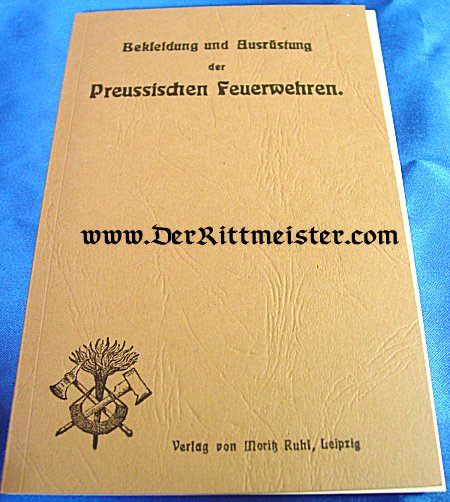 PRUSSIA -  BOOK - Clothing and Equipment of the Prussian Fire-Brigades - BEKLEIDUNG und AUSRÜSTUNG der PREUSSISCHEN FEUERWEHREN - Imperial German Military Antiques Sale