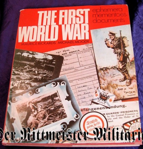 GERMANY - BOOK - THE FIRST WORLD WAR - EPHEMERA, MEMENTOS AND DOCUMENTS by MAURICE RICKARDS & MICHAEL MOODY - Imperial German Military Antiques Sale