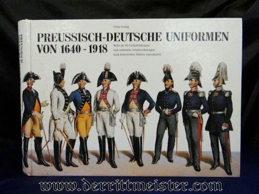 PRUSSIA - BOOK - PREUßISCH-DEUTSCHEN UNIFORMEN VON 1640-1918 by GEORG & INGO PRÖMPER - Imperial German Military Antiques Sale