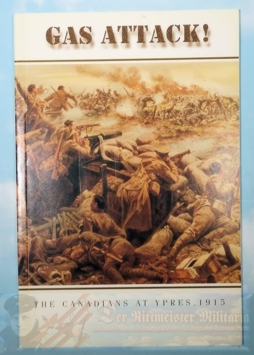 CANADA - BOOK - GAS ATTACK! THE CANADIANS AT YPRES 1915 - Imperial German Military Antiques Sale