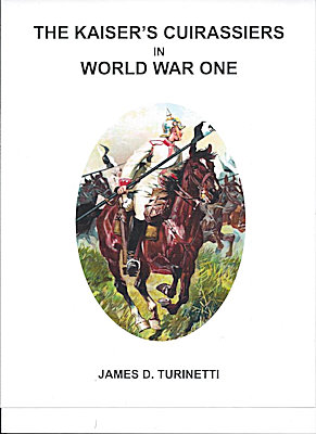 - BOOK - THE KAISER'S CUIRASSIERS IN WW I - by JAMES D. TURINETTI - Imperial German Military Antiques Sale