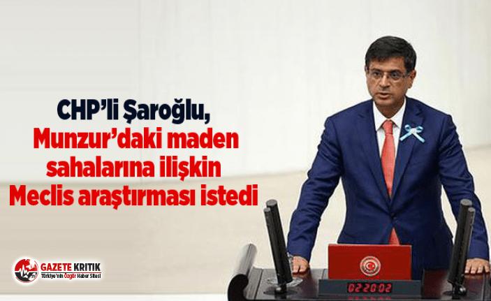 CHP'li Şaroğlu, Munzur'daki maden sahalarına ilişkin Meclis araştırması istedi