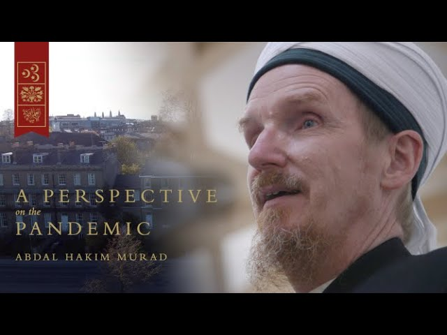 Wisdom of the Believer: Sidi Abdal Hakim Murad Cmments on the Pandemic