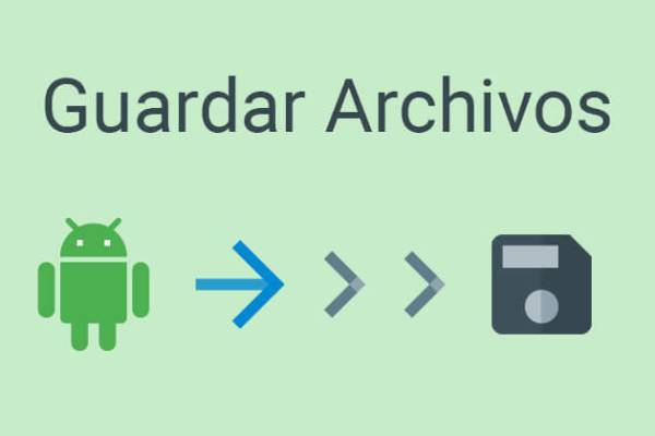 guardar archivos guardar datos android