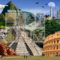 Marile minuni ale lumii. Lista celor vechi si noi