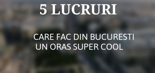 5 LUCRURI CARE FAC DIN BUCURESTI UN ORAS SUPER COOL