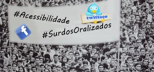"""Imagem de uma passeata antiga, dos tempos da ditadura, com um grande numero de pessoas. E uma faixa aplicada com as palavras #acessibilidade #SurdosOralizados e imagem do logo do twitter (desenho de um passarinho azul) segurando uma placa escrito """"twittaço"""""""