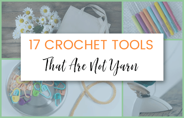 17 Crochet Tools Every Crocheter Needs - That are NOT Yarn!