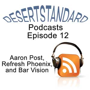 Podcast 12 Aaron Post, Refresh Phoenix, and Bar Vision
