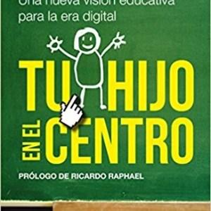 Tu hijo en el centro: Una nueva visión educativa para la era digital