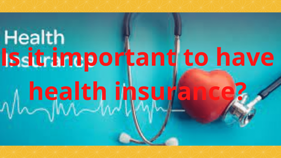 What is health insurance? Is it important to have health insurance?