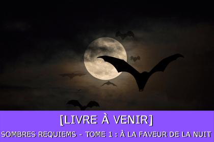 Sombres requiems - Tome 1 : à la faveur de la nuit