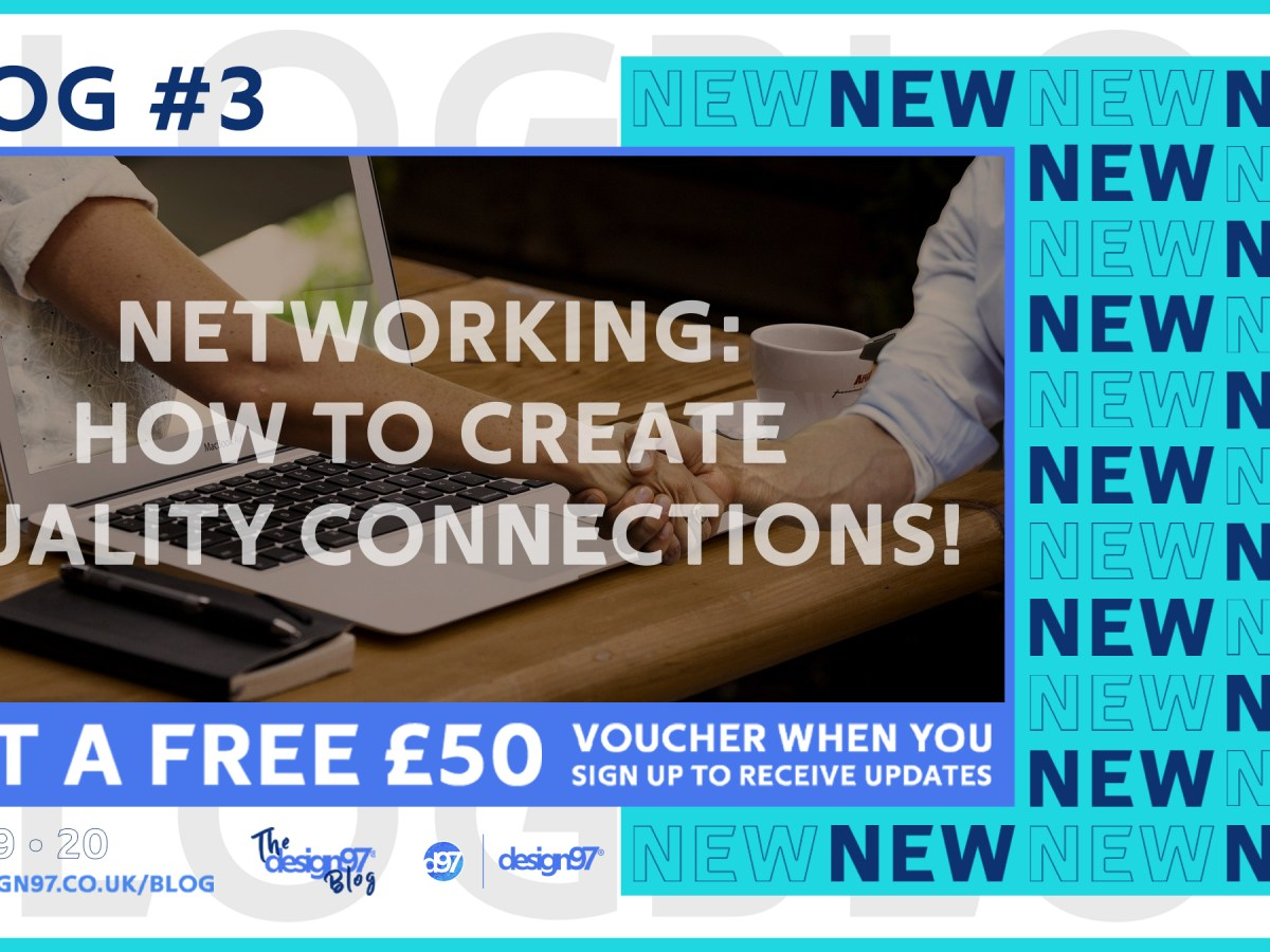 3. Networking. How to create quality connections - The Design97® Blog. Graphic Design Services, Copywriting Services and Printing Services provided by Design97® - Creative Agency based in North Wales