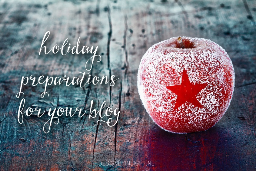 holiday preparations for your blog - design by insight