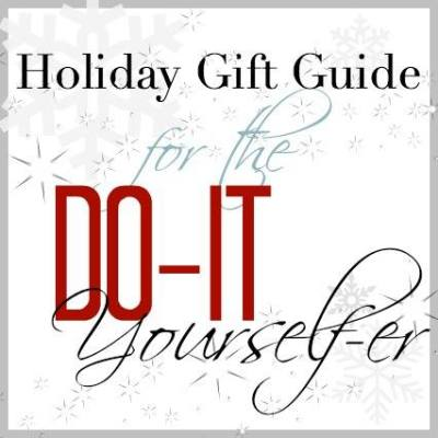 Holiday Gift Guide for the Do-It Yourselfer!