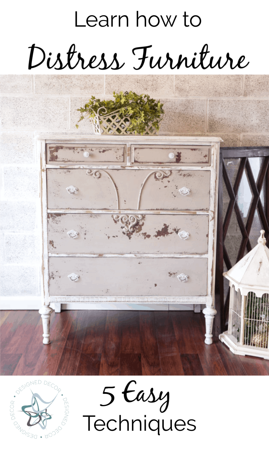 Learn how to distress furniture like a pro with 6 easy techniques