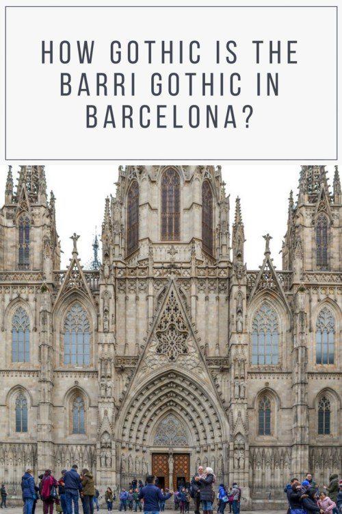 How gothic is the Barri Gothic in Barcelona?