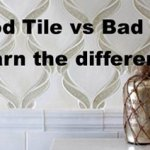 Good & Bad Tile – Know the Difference