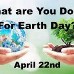 What are you Doing for Earth Day – April 22