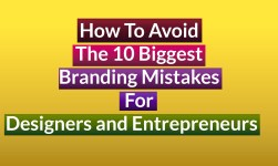 How To Avoid The 10 Biggest Branding Mistakes For Designers and Entrepreneurs