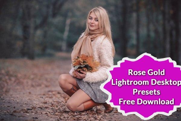 Top 5 Rose Gold Lightroom Desktop Presets Free Download