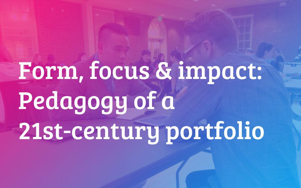Form, Focus and Impact: Pedagogy of a 21st-Century Design Portfolio