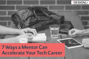 7 Ways a Mentor Can Accelerate Your Tech Career