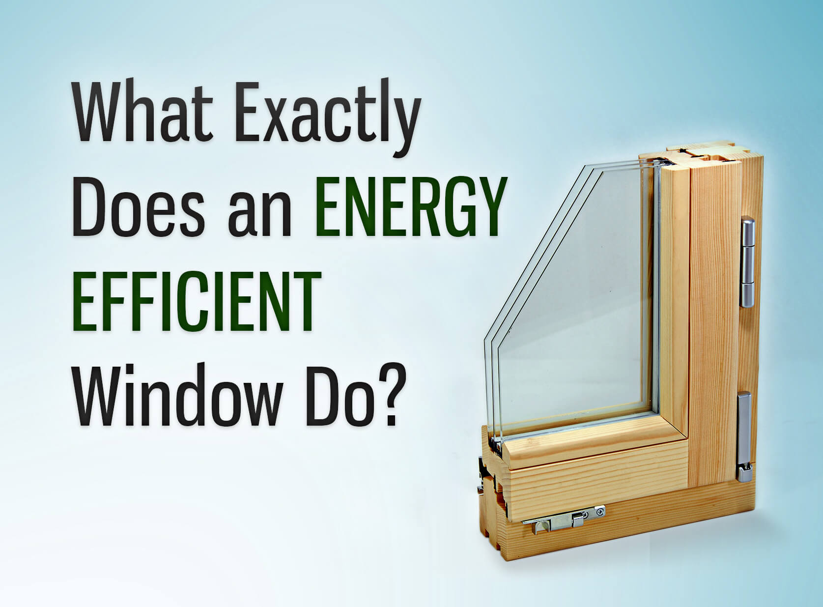 What exactly does an energy efficient window do interior for What makes a window energy efficient